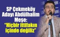 """SP Çekmeköy Adayı Abdülhalim Meşe: """"Hiçbir ittifakın içinde değiliz"""""""