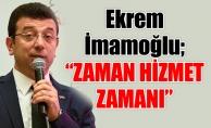 """Ekrem İmamoğlu; """"ZAMAN HİZMET ZAMANI"""""""