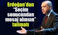 """Erdoğan'dan """"Seçim sonucundan mesaj alınsın"""" talimatı"""