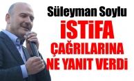 Süleyman Soylu istifa çağrılarına ne yanıt verdi