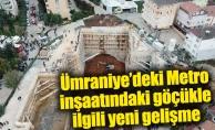 Ümraniye'deki Metro inşaatındaki göçükle ilgili yeni gelişme