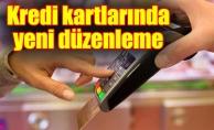 Kredi kartlarında yeni düzenleme