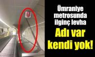 Ümraniye metrosunda ilginç levha. Adı var kendi yok!