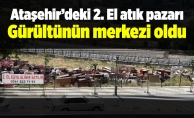 Ataşehir'deki 2. El atık pazarı gürültünün merkezi oldu