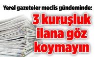 Yerel gazeteler meclis gündeminde:3 kuruşluk ilana göz koymayın