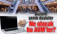 Dijitale yenik düştüler.Ne olacak bu AVM'ler?