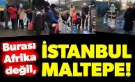 Burası Afrika değil, İstanbul Maltepe!