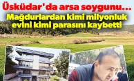 Üsküdar'da arsa soygunu... Mağdurlardan kimi milyonluk evini kimi parasını kaybetti