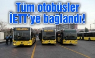 Tüm otobüsler İETT'ye bağlandı!