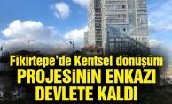 Fikirtepe'de Kentsel dönüşüm projesinin enkazı devlete kaldı