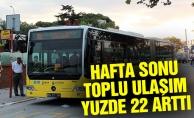 HAFTA SONU TOPLU ULAŞIM YÜZDE 22 ARTTI