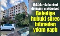 Üsküdar'da kentsel dönüşüm mağduriyeti