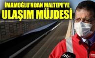 İMAMOĞLU'NDAN MALTEPE'YE ULAŞIM MÜJDESİ