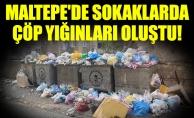 Maltepe'de sokaklarda çöp yığınları oluştu