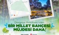 Ümraniye Belediyesi'nden Bir Millet Bahçesi Müjdesi Daha
