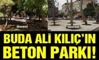 BUDA ALİ KILIÇ'IN BETON PARKI!