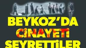 Beykoz'da Cinayeti Seyrettiler